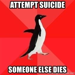 Socially Awesome Penguin - attempt suicide someone else dies
