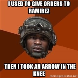 Ramirez do something - i used to give orders to ramirez   then i took an arrow in the knee