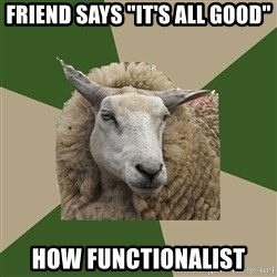 """Sociology Student Sheep - friend says """"it's all good"""" how functionalist"""