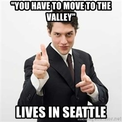 """Smug Investor - """"YOU HAVE TO MOVE TO THE VALLEY"""" Lives in seattle"""