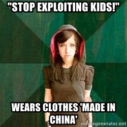 "Progressive Girl - ""Stop exploiting kids!"" WEars Clothes 'Made in China'"