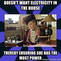 Maggie Smith being a boss - Doesn't want electricity in the house Thereby ensuring she has the most power