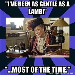 """Maggie Smith being a boss - """"I've been as gentle as a lamb!"""" """"...most of the time."""""""