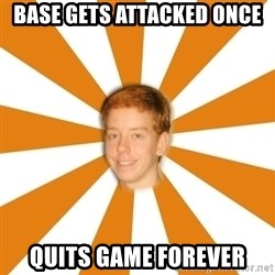 Clueless Ginger - base gets attacked once quits game forever