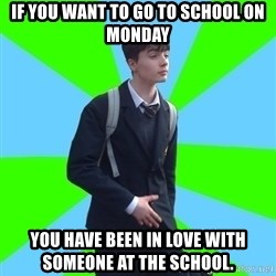 Impeccable School Child - if you want to go to school on monday YOU HAVE BEEN IN LOVE WITH SOMEONE AT THE SCHOOL.