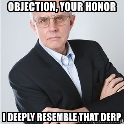 TV Lawyer - objection, your honor i deeply resemble that derp