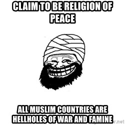 Trollhammad - Claim to be religion of peace all muslim countries are hellholes of war and famine