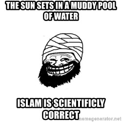 Trollhammad - the sun sets in a muddy pool of water islam is scientificly correct