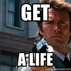 Dirty Harry - Get a life