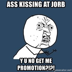 Y U No - Ass kissing at jorb y u no get me promotion?!?!