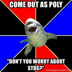 """Polyamorous Porpoise - Come Out as Poly """"Don't you Worry about stDs?"""""""