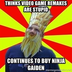 Powermad Podcaster - Thinks video game Remakes are stupid Continues to buy ninja gaiden