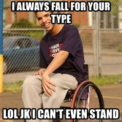 Drake Wheelchair - i always fall for your type lol jk I can't even stand