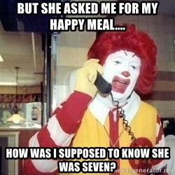 Ronald Mcdonald Call - But she asked me for my happy meal.... how was I supposed to know she was seven?