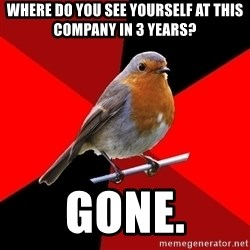Retail Robin - Where do you see yourself at this company in 3 years? Gone.