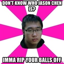 Raging Gamer Geek - Don't know who jason chen is? imma rip your balls off