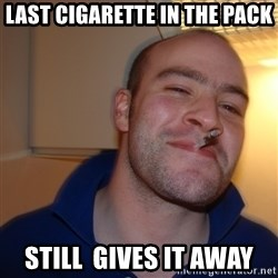 Good Guy Greg - Last cigarette in the pack Still  gives it away