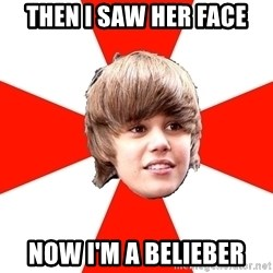 Justin Bieber - then i saw her face now I'M a belieber