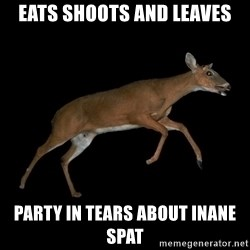 Drama Deer - eats shoots and leaves party in tears about inane spat