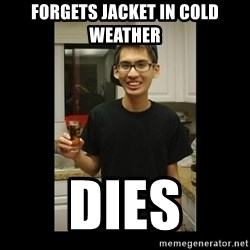 skinny kid - forgets jacket in cold weather dies
