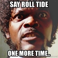 Mad Samuel L Jackson - say roll tide one more time..