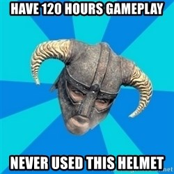 skyrim stan - Have 120 hours gameplay never used this helmet