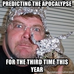 conspiracy nut - predicting the apocalypse for the third time this year