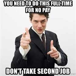 Smug Investor - YOU NEED TO DO THIS FULL TIME FOR NO PAY DON'T TAKE SECOND JOB