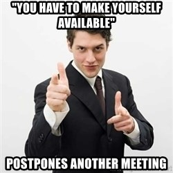"""Smug Investor - """"You have to make yourself available"""" postpones another meeting"""