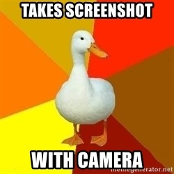 Technologically Impaired Duck - Takes screenshot with camera