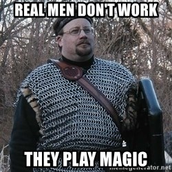 Steel Fighter - REal men don't work they play magic