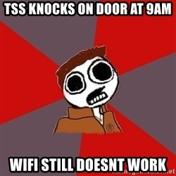superami crazy - TSS Knocks on door at 9am wifi still doesnt work