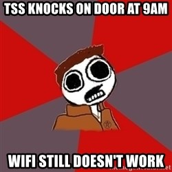 superami crazy - TSS Knocks on door at 9am wifi still doesn't work
