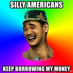 Typical tatar - Silly aMERICANS kEEP BORROWING MY MONEY