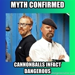 Mythbusters - Myth Confirmed cannonballs infact dangerous