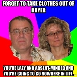 Paranoid Parents - forget to take clothes out of dryer you're lazy and absent-minded and you're going to go nowhere in life.