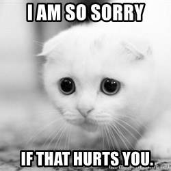 Sadcat - I am so sorry  if that hurts you.