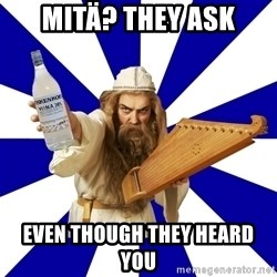 FinnishProblems - MITÄ? THEY ASK EVEN THOUGH THEY HEARD YOU