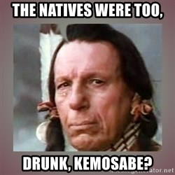 Crying Indian - the natives were too, drunk, kemosabe?