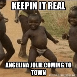 Third World Success - keepin it real angelina jolie coming to town