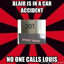 Gossip Girl Writers - Blair is in a car accident no one calls louis
