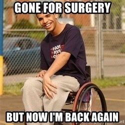 Drake Wheelchair - Gone for surgery  But now I'm back again