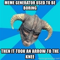 skyrim stan - meme generator used to be boring then it took an arrow to the knee