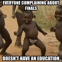 Third World Success - Everyone complaining about finals Doesn't have an education