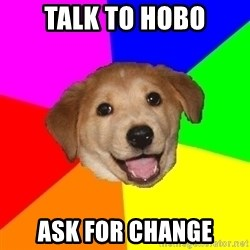 Advice Dog - talk to hobo ask for change