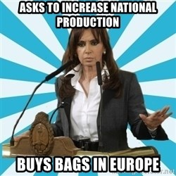 President of Argentina - asks to increase national production buys bags in europe