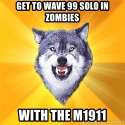 Courage Wolf - get to wave 99 solo in zombies with the m1911