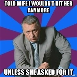 jirik_meme - Told wife I wouldn't hit her anymore unless she asked for it