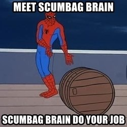 Spiderman and barrel - meet scumbag brain Scumbag brain do your job
