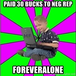 Hack Forums Noob - paid 30 bucks to neg rep foreveralone